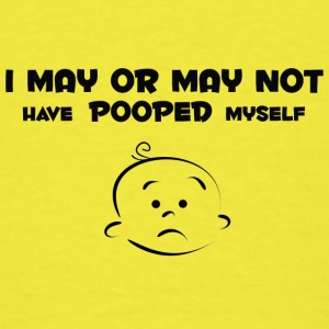I may or may not have pooped myself - Men's T-Shirt