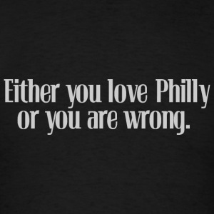 Funny Either Love Philly or Wrong Hoodies - Men's T-Shirt