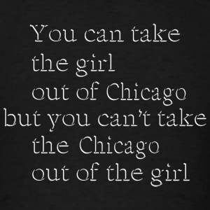 Take Girl Out of Chicago Love Hoodies - Men's T-Shirt
