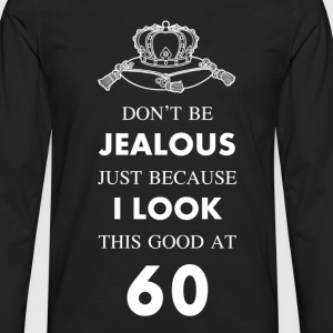 60 th birthday jealous at 60 crown design T-Shirts - Men's Premium Long Sleeve T-Shirt