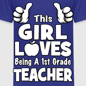 This Girl Loves Being A 1st Grade Teacher Kids' Shirts - Toddler Premium T-Shirt