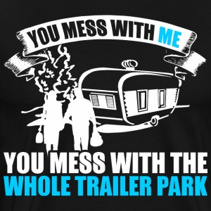 You Mess With Me You Mess With  Whole Trailer Park - Men's Premium T-Shirt
