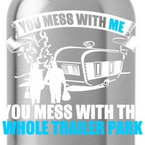 You Mess With Me You Mess With  Whole Trailer Park - Water Bottle
