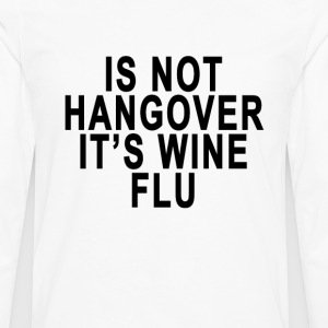is_not_hangover_its_wine_flu - Men's Premium Long Sleeve T-Shirt