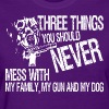 You Never Mess With My Family My Gun And My Dog - Women's T-Shirt