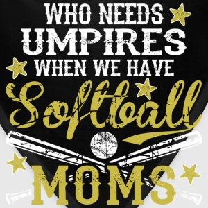 Who Needs Umpire When We Have Softball Moms - Bandana