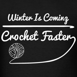 Winter Is Coming Crochet Faster - Men's T-Shirt