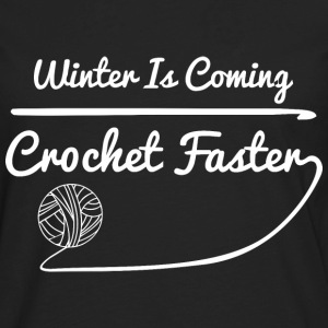 Winter Is Coming Crochet Faster - Men's Premium Long Sleeve T-Shirt
