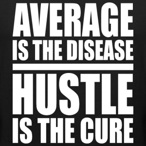 Average Is The Disease. Hustle Is The Cure. - Men's Premium Tank