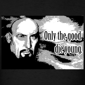 Only The Good Die Young Hoodies - Men's T-Shirt