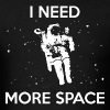 I NEED MORE SPACE MEN T-SHIRT - Men's T-Shirt