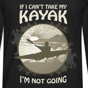 Kayaking T-shirt - If I can't take my kayak - Men's Premium Long Sleeve T-Shirt