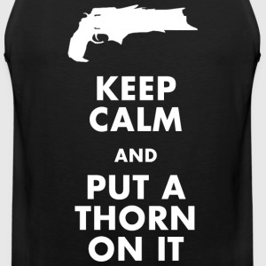 Keep Calm and Put a Thorn On It T-Shirts - Men's Premium Tank