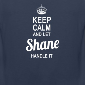 Let Shane handle it - Men's Premium Tank