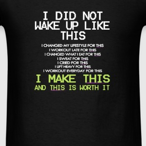 I DID NOT WAKE UP LIKE THIS - Men's T-Shirt