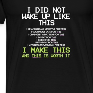 I DID NOT WAKE UP LIKE THIS - Men's Premium T-Shirt
