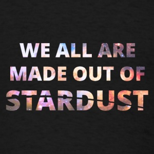 We All Are Made Out Of Stardust Tanks - Men's T-Shirt