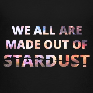 We All Are Made Out Of Stardust Kids' Shirts - Toddler Premium T-Shirt
