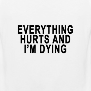 everything_hurts_and_im_dying - Men's Premium Tank