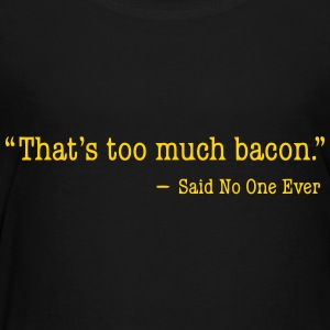 TOO MUCH BACON Kids' Shirts - Toddler Premium T-Shirt