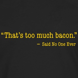 TOO MUCH BACON Kids' Shirts - Men's Premium Long Sleeve T-Shirt