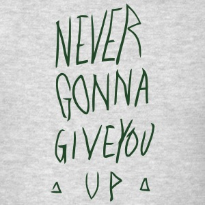 NEVER GONNA GIVE YOU UP Hoodies - Men's T-Shirt