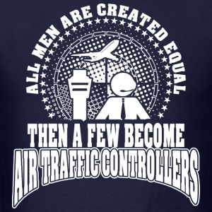 Men Created Equal Few Becme Air Traffic Controller - Men's T-Shirt