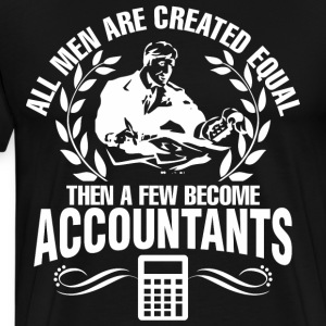 All Men Created Equal Then Few Become Accountants - Men's Premium T-Shirt