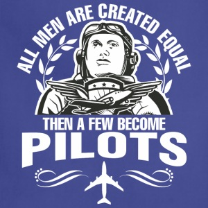 All Men Are Created Equal Then A Few Become Pilots - Adjustable Apron