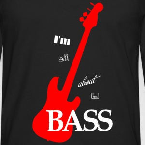I'm All About That Bass - Men's Premium Long Sleeve T-Shirt