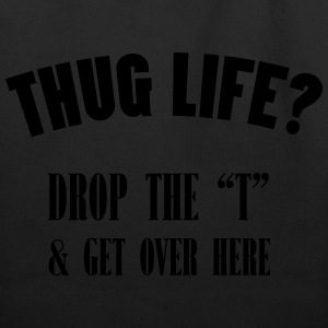 thug life Drop the ''t'' & Get over Here T-Shirts - Eco-Friendly Cotton Tote