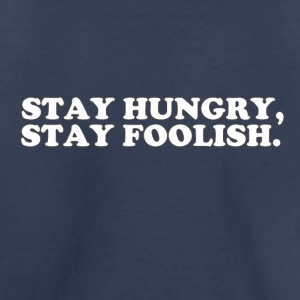 STAY HUNGRY - STAY FOOLISH Kids' Shirts - Toddler Premium T-Shirt