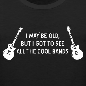 I may be old but I got to see all the cool bands - Men's Premium Tank