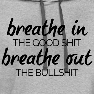 Breathe In The Good Shit  T-Shirts - Contrast Hoodie