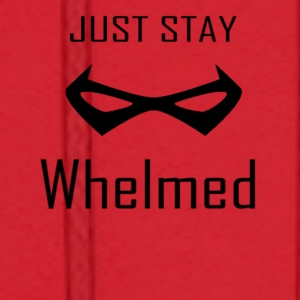 Just Stay Whelmed Mug - Men's Hoodie