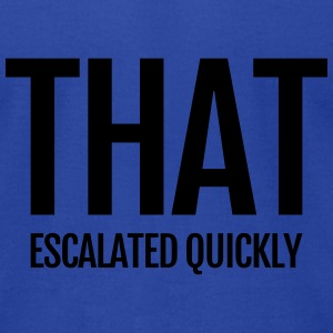 that escalated quickly conflict argument fun word Tanks - Men's T-Shirt by American Apparel