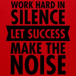 Work Hard In Silence - Let Success Make The Noise Baby & Toddler Shirts - Men's Premium Tank
