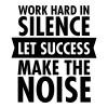Work Hard In Silence - Let Success Make The Noise Women's T-Shirts - Women's Premium T-Shirt