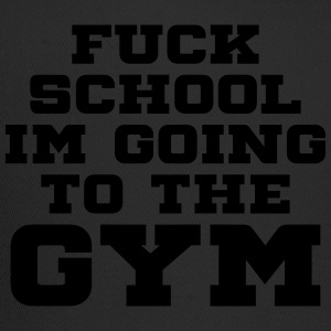 FUCK SCHOOL IM GOING TO THE GYM T-Shirts - Trucker Cap