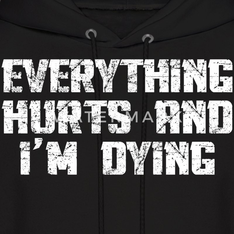 Everything Hurts and I'm Dying Hoodies - Men's Hoodie