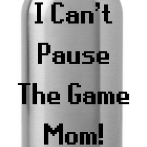 I Can't Pause The Game Mom! (Gaming) T-Shirts - Water Bottle