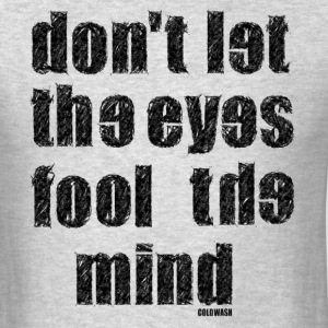 DON'T LET THE EYES FOOL THE MIND - Men's T-Shirt