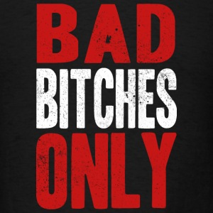 BAD BITCHES ONLY Baby & Toddler Shirts - Men's T-Shirt