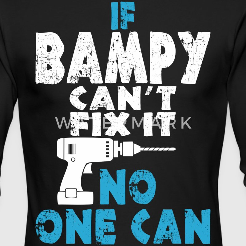 If Bampy Can Not Fix It No One Can - Men's Long Sleeve T-Shirt by Next Level