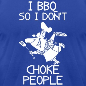 I BBQ So I Do Not Choke People Barbecue - Men's T-Shirt by American Apparel