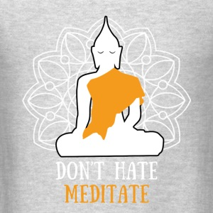 Don't hate, meditate! Tanks - Men's T-Shirt