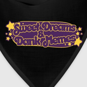 Sweet Dreams and Dank memes - Bandana