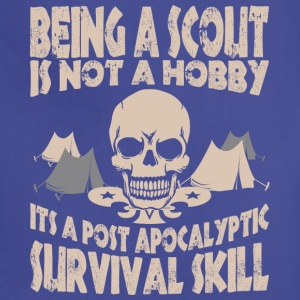 Being Scout Is Not A Hobby Its A Post Apocalyptic - Adjustable Apron