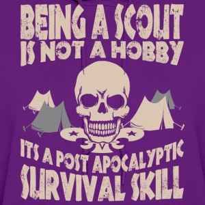 Being Scout Is Not A Hobby Its A Post Apocalyptic - Women's Hoodie