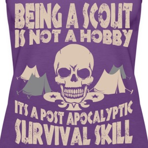 Being Scout Is Not A Hobby Its A Post Apocalyptic - Women's Premium Tank Top